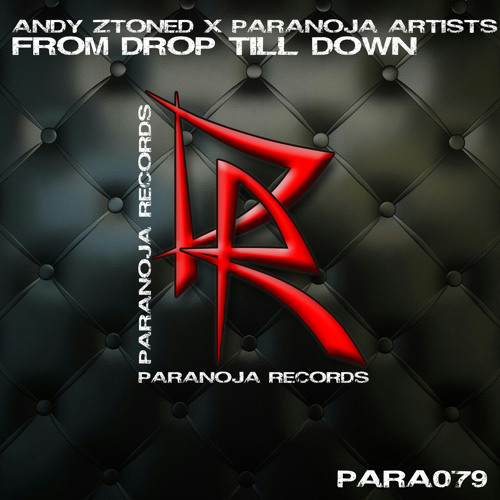 Andy Ztoned X Paranoja Artists - From Drop Till Down (Original Mix) OUT NOW!!!