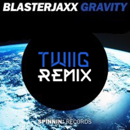 Blasterjaxx - Gravity (TWIIG Bootleg) [FREE DOWNLOAD]