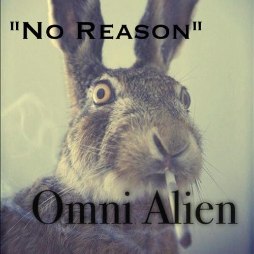 Omnialien - No Reason [Thizzler.com]
