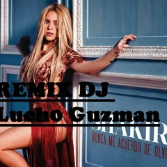 Shakira Nunca Me Acuerdo de Olvidarte - Remix Dj Luch0 Guzman
