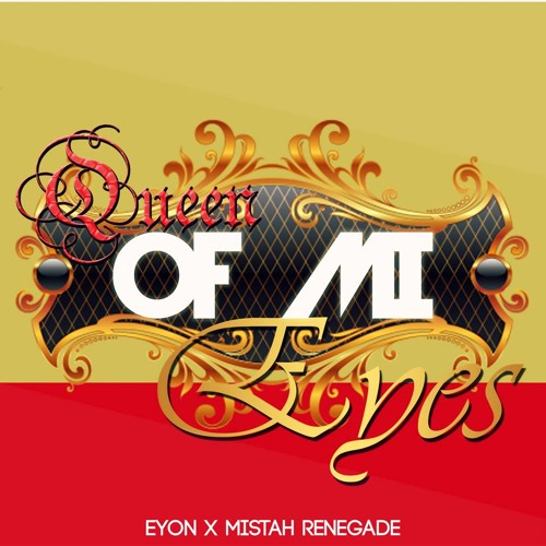 Queen Of Mi Eyes - Eyon X Renegade