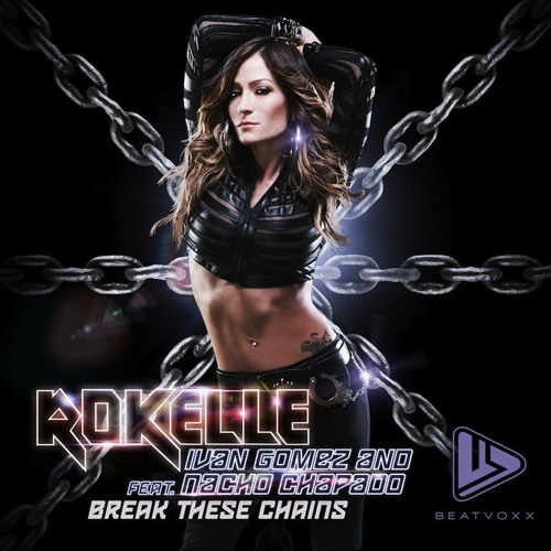 Rokelle Feat Ivan Gomez & Nacho Chapado - Break These Chains (Radio Edit Mix)