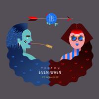 YesYou - Even When (Ft. Noah Slee)