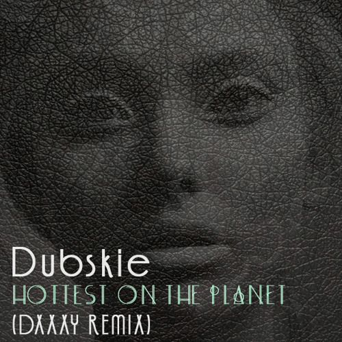 Dubskie - Hottest On The Planet (DXXXY Remix)