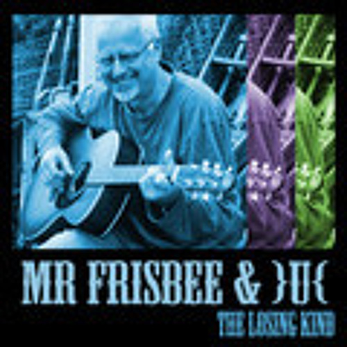 The Losing Kind (Mr Frisbee / U. Arouh)