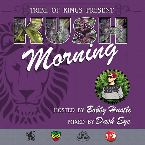 Kush Morning Mix Hosted By Bobby Hustle (Mixed by Dash Eye)