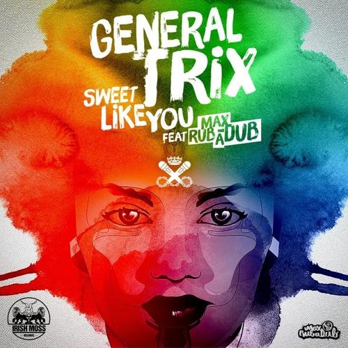 General Trix & Max RubaDub - Sweet Like You