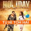 Tu Hi Toh Hai (Holiday) Benny Dayal - Akshay Kumar, Sonakshi Sinha - 2014
