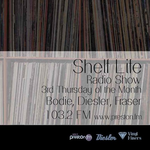 Shelf Life w/ Diesler, Bodie & Fraser + Dom Servini Guest Mix - 17.04.14 - 103.2 Preston FM