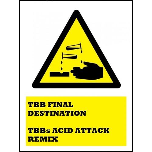 TBB- Final Destination (TBB's Acid Attack Remix)