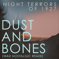 Night Terrors of 1927 Dust and Bones (Wax Nostalgic Remix) Artwork