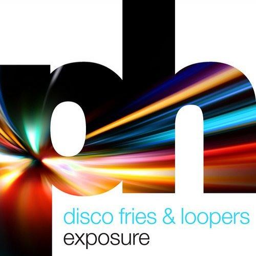 Disco Fries & Loopers - Exposure