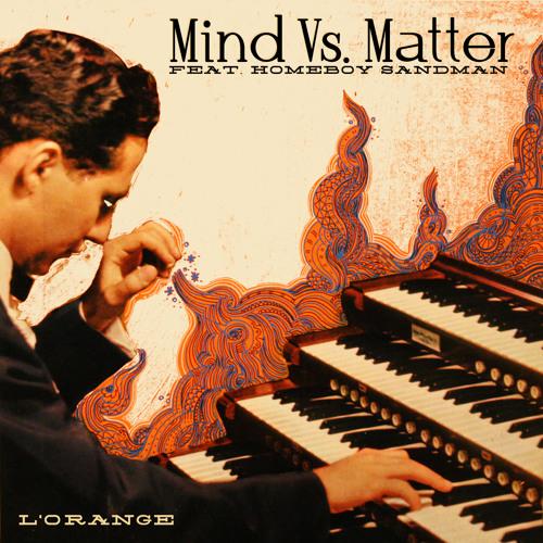 "L'Orange - ""Mind Vs. Matter (feat. Homeboy Sandman)"""