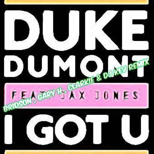 Bridson , Gary H , Dj Clarkie & Dj Kev Vs Duke Dumont Feat. Jax Jones - I Got U [FREE DOWNLOAD]