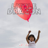 Little Dragon Let Go Artwork