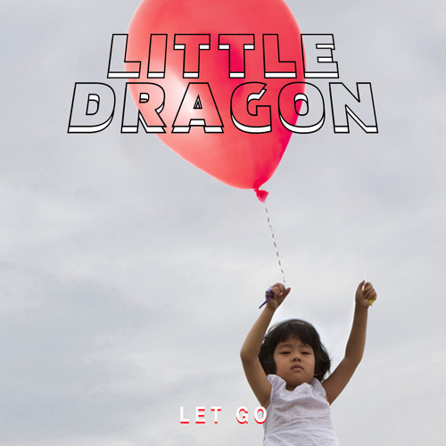 Little Dragon - Let Go