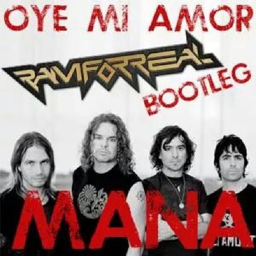 Mana - Oye Mi Amor (Ram Forreal Bootleg)