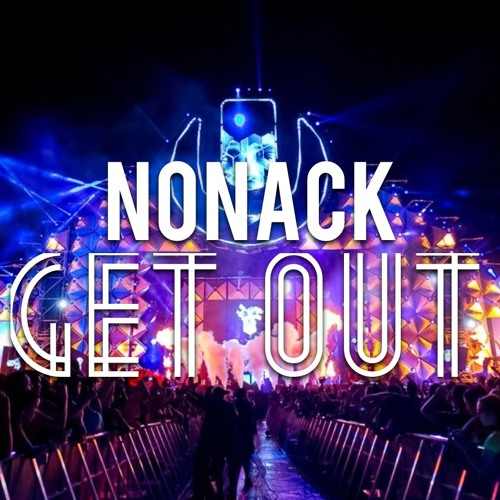 Nonack - Get Out (Original Mix)