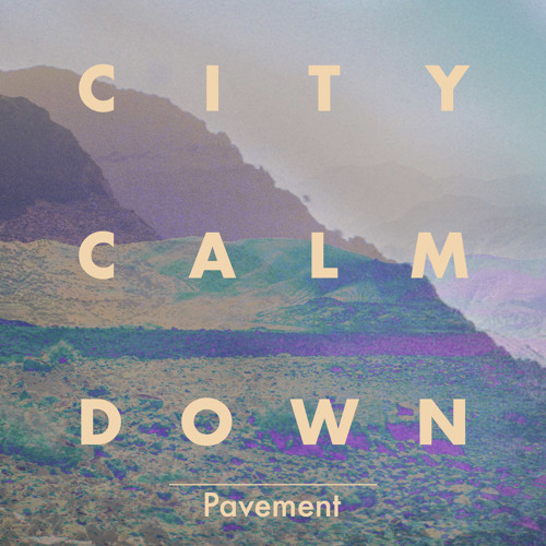 City Calm Down - Pavement