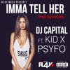 Dj Capital ft Kid X & Psyfo - Imma Tell Her