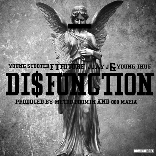 Young Scooter, Future, Young Thug, & Juicy J- Disfunction [Prod. By Metro Boomin & 808 Mafia]