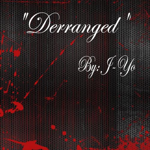 """""""Derranged"""""""