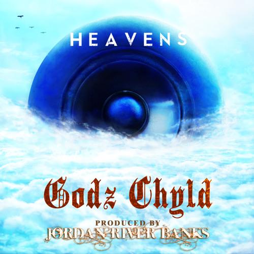 Godz Chyld - Heavens (Prod. By Jordan River Banks)