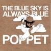#6 - POPPET - THE BLUE SKY IS ALWAYS BLUE
