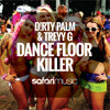 D!RTY PALM & Treyy G - Dance Floor Killer (Original Mix) [Safari Music] [OUT NOW!!]