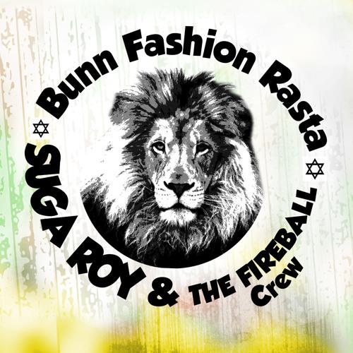 Suga Roy & The Fire Ball Crew - Bunn Fashion Rasta [Fireball Records 2014]