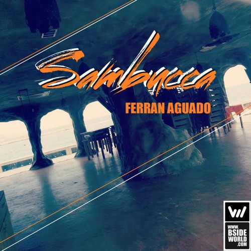 Ferran Aguado - Sambuca (Original Mix)[BSIDEWORLD RECORDS]