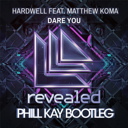 Hardwell - Dare You (Phill Kay Bootleg) preview
