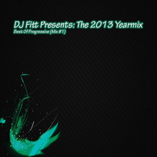 DJ Fitt Presents: The 2013 Year Mix - Best Of Progressive (Mix #1)
