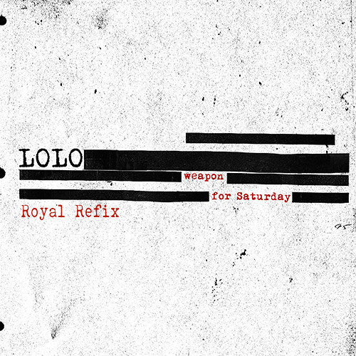 LOLO - Weapon For Saturday (Royal Refix)