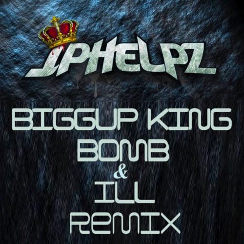 JPhelpz - Biggup King (BOMB & ILL Remix) *FREE DOWNLOAD*
