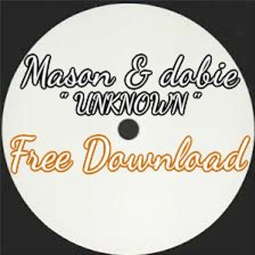MASON AND DOBIE - UNKNOWN - FREE DOWNLOAD