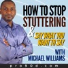 How To Stop Stuttering & Say What You Want With Michael Williams Episode 8 Benefits Of Inflecting