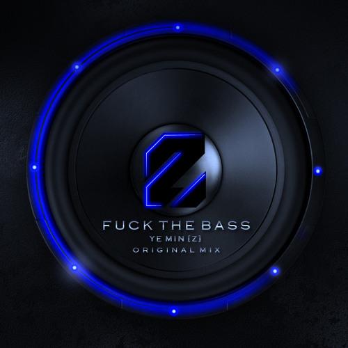 Fuck the Bass (Original Mix)by Ye Min Z