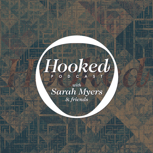 Hooked Podcast with Sarah Myers & friends
