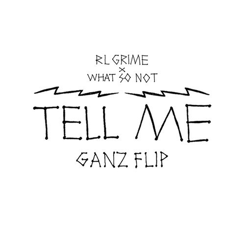 RL Grime x What So Not - Tell Me (GANZ Flip) [Thissongissick.com Premiere]