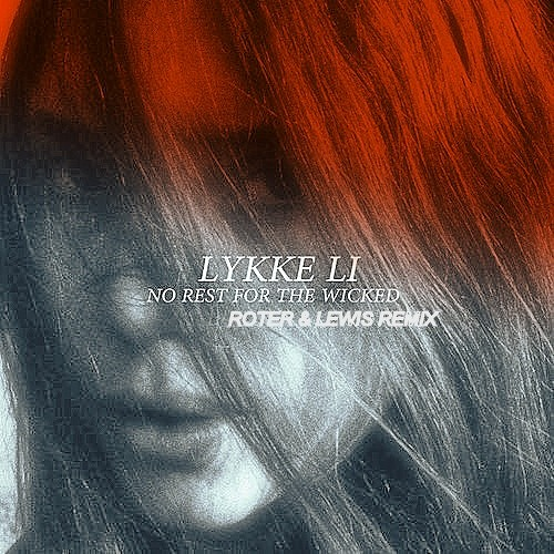 Lykke Li - No Rest For The Wicked (ROTER & LEWIS Remix) *Free DOWNLOAD*