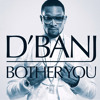 D'Banj - Bother You