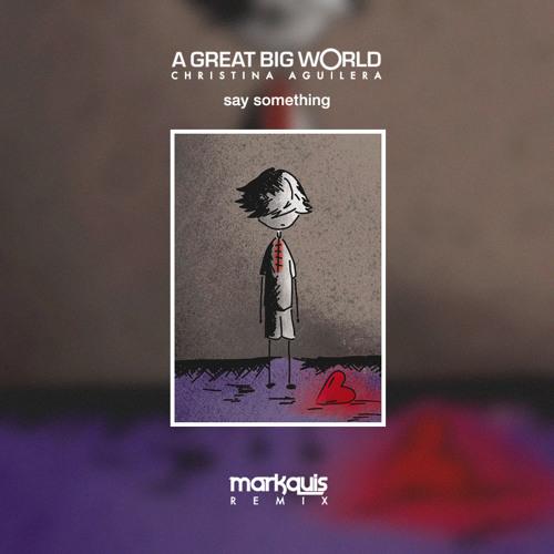 A Great Big World & Christina Aguilera - Say Something (Markquis Remix)