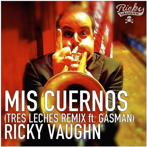 Ricky Vaughn - Mis Cuernos (Tres Leches Remix Ft. Gasman)