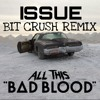 ISSUE - All This Bad Blood (Bit Crush Remix)