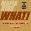 Mafia Kiss - What ( Tone Look )