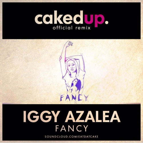 IGGY AZALEA-FANCY (CAKEDUP REMIX)  *FREE DOWNLOAD*