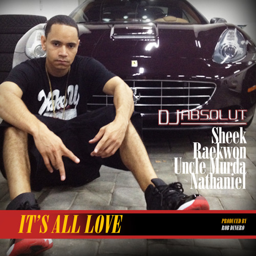 "DJ Absolut feat. Sheek Louch, Raekwon, Uncle Murda, Nathaniel ""Its All Love"" (Dirty)"