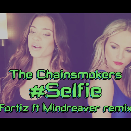 The Chainsmokers - #SELFIE (Fortiz & Mindreaver Remix)