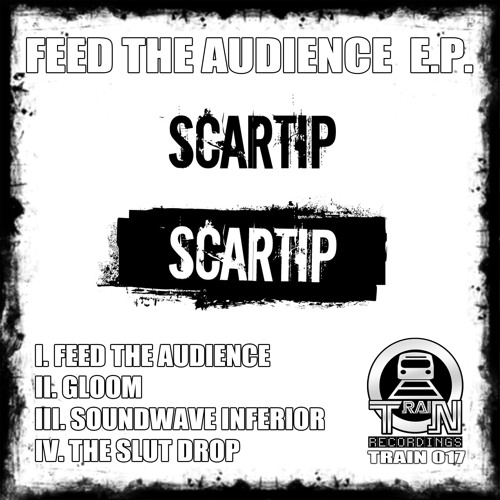 TRAIN017-01- SCARTIP - FEED THE AUDIENCE - OUT NOW!